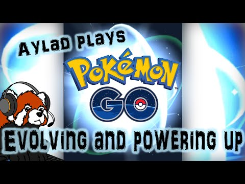 Evolving and Powering Up Pokemon - Aylad plays Pokémon GO