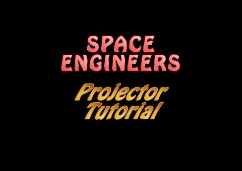 Space Engineers Tutorial 10 - Projectors