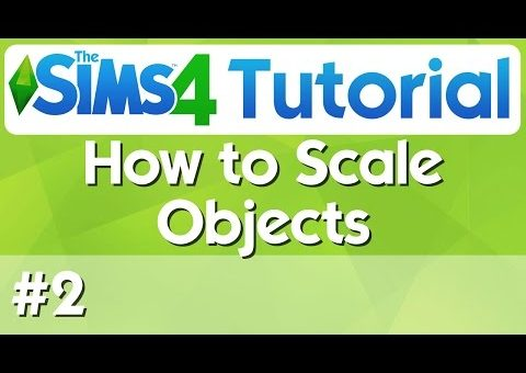 The Sims 4 Tutorial - #2 - How to Scale Objects