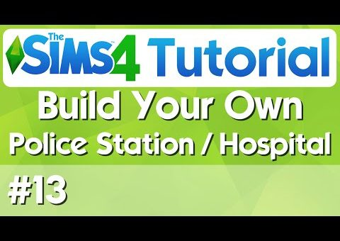 The Sims 4 Tutorial - #13 - Build Your own Hospital or Police Station